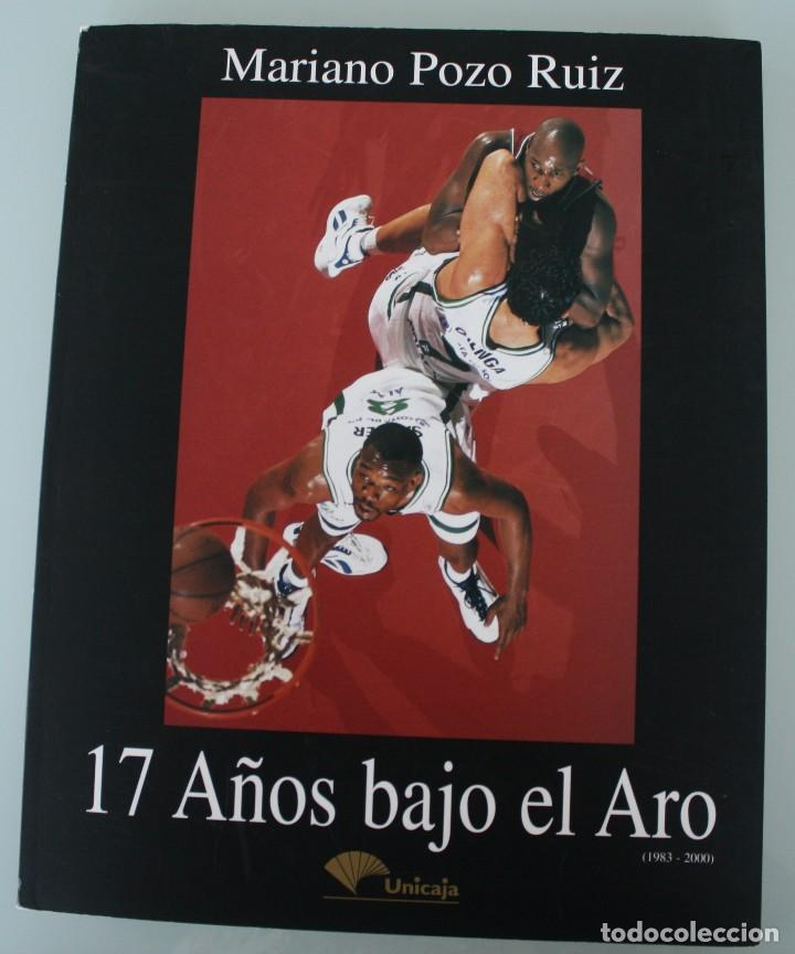 17 AÑOS BAJO EL ARO (1983 -2000) LIBRO FOTÓGRAFO MALAGUEÑO MARIANO POZO – UNICAJA MALAGA BALONCESTO (Coleccionismo Deportivo - Libros de Baloncesto)