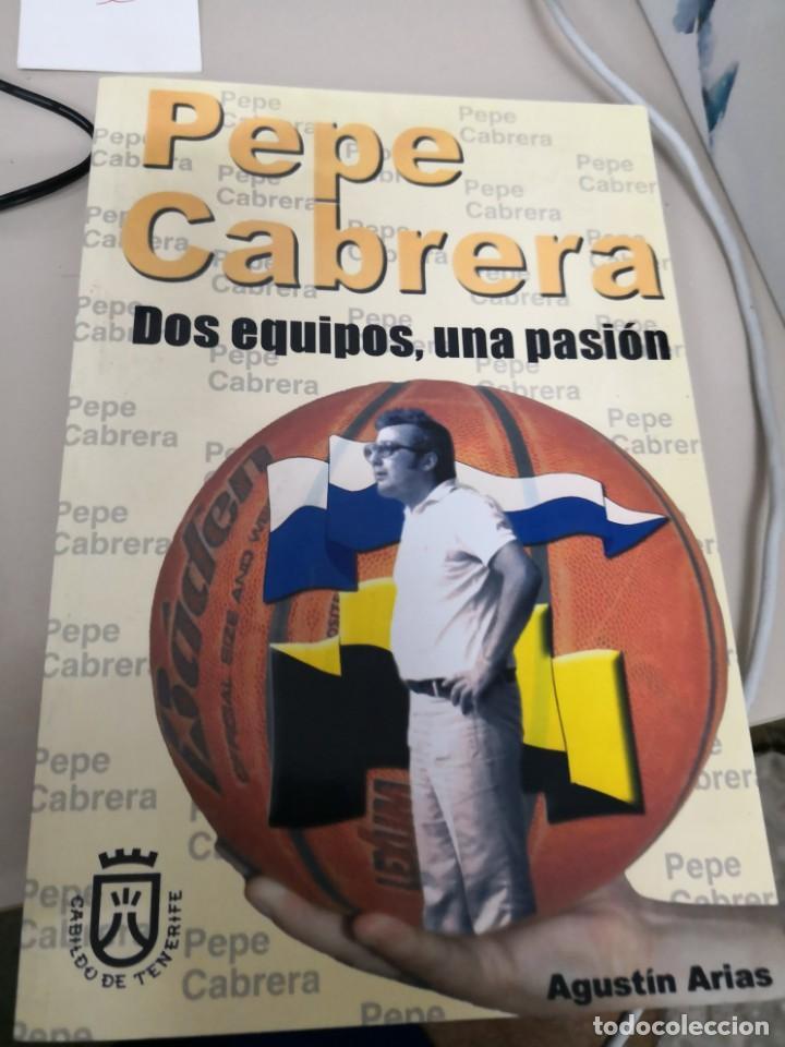 CANARIAS.....PEPE CABRERA (PERSONAJE ILUSTRE DEL BALONCESTO CANARIO)2 EQUIPOS,UNA PASIÓN.AÑO 2006 (Coleccionismo Deportivo - Libros de Baloncesto)