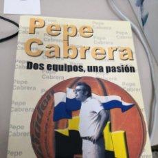 Coleccionismo deportivo: CANARIAS.....PEPE CABRERA (PERSONAJE ILUSTRE DEL BALONCESTO CANARIO)2 EQUIPOS,UNA PASIÓN.AÑO 2006 . Lote 134675506