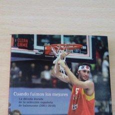 Coleccionismo deportivo: CUANDO FUIMOS LOS MEJORES. LA DÉCADA DORADA DE LA SELECCIÓN ESPAÑOLA DE BALONCESTO (2001-2010). Lote 138176154