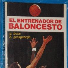 Coleccionismo deportivo: EL ENTRENADOR DE BALONCESTO, G. BOSC, B. GROSGEORGE, 2ª EDICION 1988, EDITORIAL HISPANO EUROPEA. Lote 139416094