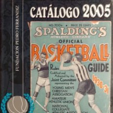 Coleccionismo deportivo: CATÁLOGO 2005 : (EDICIÓN ESPAÑOL – INGLÉS). FUNDACIÓN PEDRO FERRÁNDIZ. (BALONCESTO Y SU CULTURA).. Lote 156541186