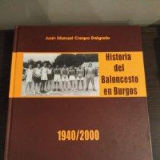 Coleccionismo deportivo: HISTORIA DEL BALONCESTO EN BURGOS 1940- 2000 JUAN MANUEL CRESPO DELGADO.. Lote 169091148
