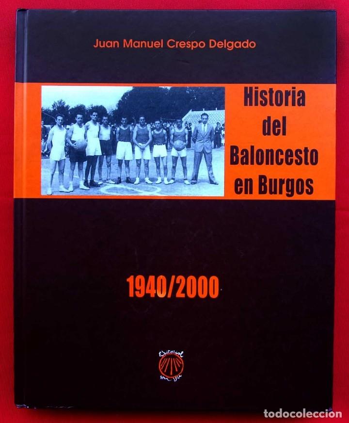 HISTORIA DEL BALONCESTO EN BURGOS. 1940 - 2000. BUEN ESTADO. AÑO: 2005. JUAN MANUEL CRESPO DELGADO. (Coleccionismo Deportivo - Libros de Baloncesto)