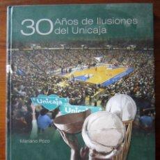 Coleccionismo deportivo: 30 AÑOS DE ILUSIONES DEL UNICAJA - MARIANO POZO. Lote 180427162