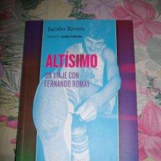 Coleccionismo deportivo: ALTISIMO UN VIAJE CON FERNANDO ROMAY JACOBO RIVERO CON PROLOGO DE JUANMA ITURRIAGA. Lote 190360088