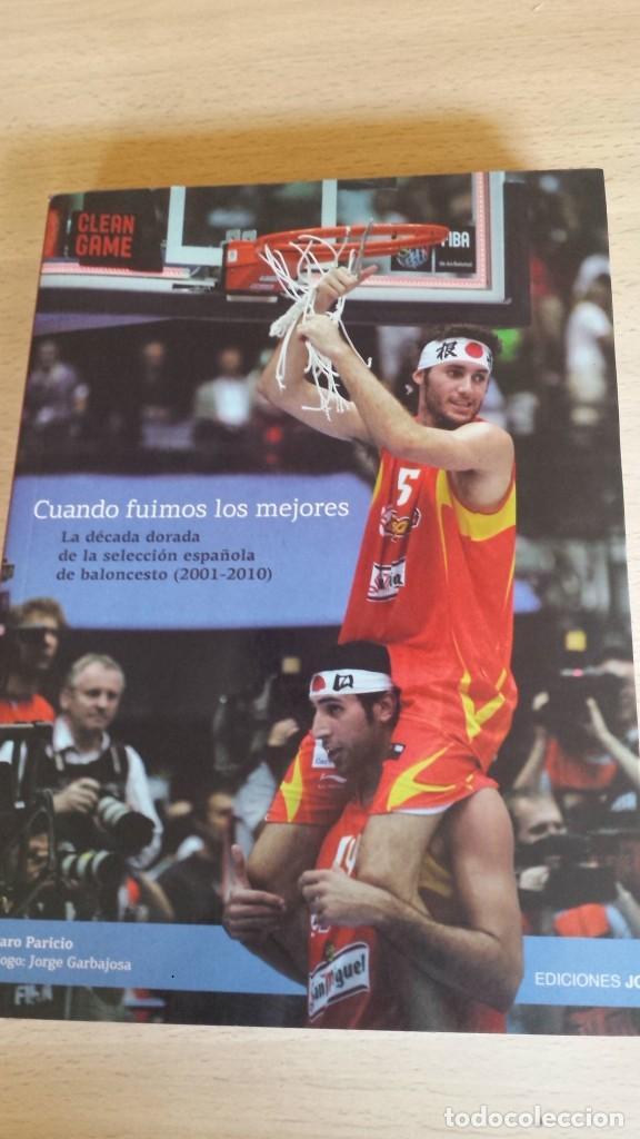 CUANDO FUIMOS LOS MEJORES. LA DÉCADA DORADA DE LA SELECCIÓN ESPAÑOLA DE BALONCESTO (2001-2010) (Coleccionismo Deportivo - Libros de Baloncesto)
