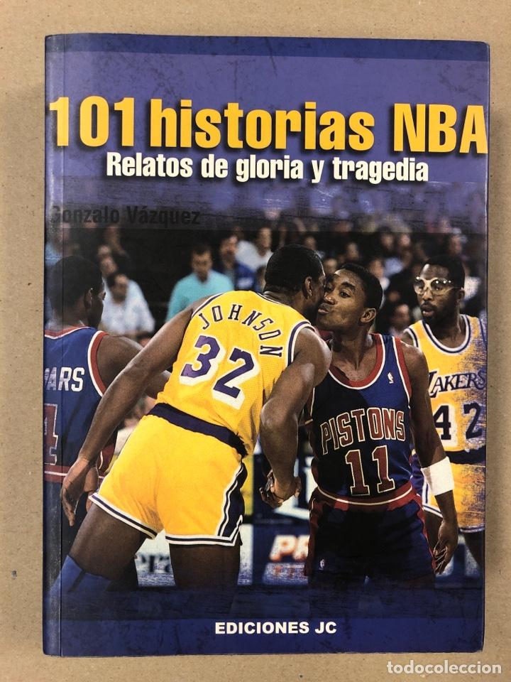 101 HISTORIAS NBA, RELATOS DE GLORIA Y TRAGEDIA. GONZALO VÁZQUEZ. EDICIONES JC 2013. (Coleccionismo Deportivo - Libros de Baloncesto)