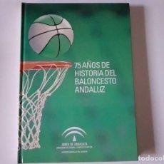 Coleccionismo deportivo: LIBRO 75 AÑOS DE HISTORIA DEL BALONCESTO ANDALUZ EDITADO POR LA JUNTA DE ANDALUCÍA Y FEDERACIÓN AND. Lote 195970168