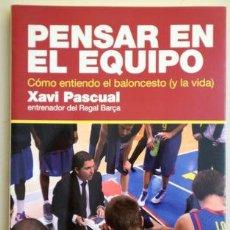 Colecionismo desportivo: PASCUAL, XAVI - PENSAR EN EL EQUIPO. CÓMO ENTIENDO EL BALONCESTO ( Y LA VIDA) - BARCELONA 2011. Lote 207824521