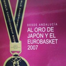 Coleccionismo deportivo: DESDE ANDALUCIA AL ORO DE JAPON Y EL EUROBASKET 2007.. Lote 213521538