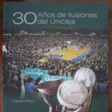 Coleccionismo deportivo: 30 AÑOS DE ILUSIONES DEL UNICAJA - MARIANO POZO. Lote 217105723
