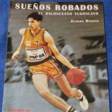 Coleccionismo deportivo: SUEÑOS ROBADOS - EL BALONCESTO YUGOSLAVO - JUANAN HINOJO - EDITORIAL JC CLEMENTINE (2011). Lote 217912902
