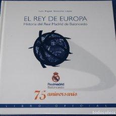 Coleccionismo deportivo: EL REY DE EUROPA - 75 ANIVERSARIO - HISTORIA DEL REAL MADRID DE BALONCESTO (2007). Lote 218058020