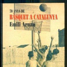 Coleccionismo deportivo: NUMULITE L0114 70 ANYS DE BÀSQUET A CATALUNYA EMILI ARNAU RONSEL EDITORIAL. Lote 251701700