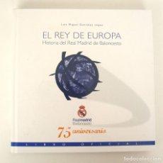 Coleccionismo deportivo: EL REY DE EUROPA. HISTORIA DEL REAL MADRID DE BALONCESTO. LIBRO OFICIAL 75 ANIVERSARIO. Lote 263111460