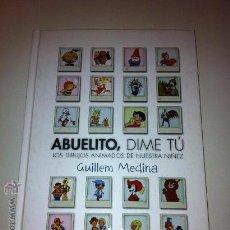 Libros: ABUELITO, DIME TÚ (LOS DIBUJOS ANIMADOS DE NUESTRA NIÑEZ) - GUILLEM MEDINA - DIABOLO EDICIONES. Lote 105281528