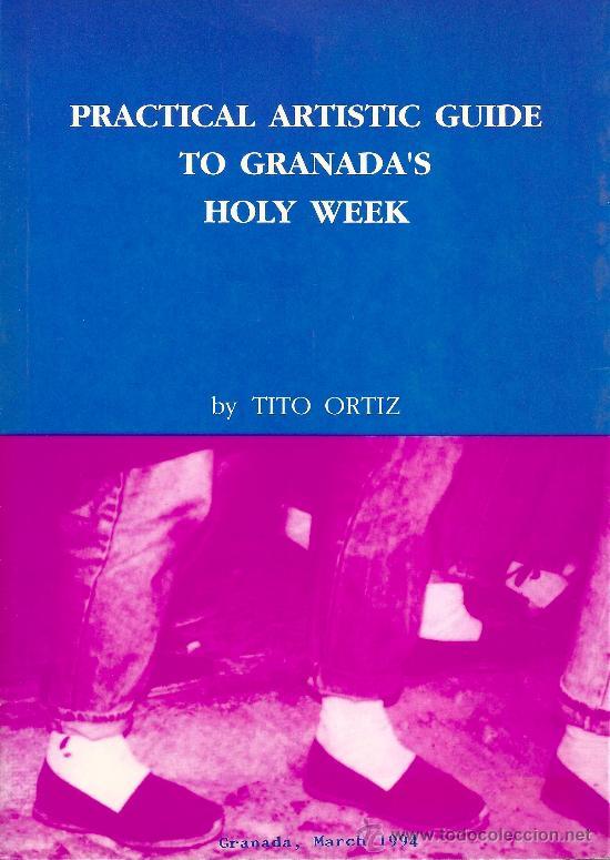 PRACTICAL ARTISTIC GUIDE TO GRANADA´S HOLY WEEK. TITO ORTIZ (Libros Nuevos - Bellas Artes, ocio y coleccionismo - Otros)