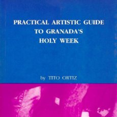 Libros: PRACTICAL ARTISTIC GUIDE TO GRANADA´S HOLY WEEK. TITO ORTIZ. Lote 30849502