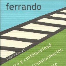 Libros: BARTOLOMÉ FERRANDO : ARTE Y COTIDIANEIDAD. HACIA LA TRANSFORMACIÓN DE LA VIDA EN ARTE. (2012). Lote 37772319