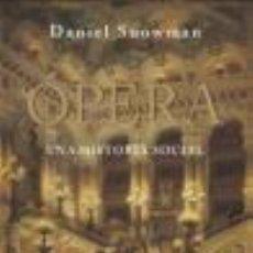 Libros: ÓPERA. UNA HISTORIA SOCIAL DANIEL SNOWMAN GASTOS DE ENVIO GRATIS LA. Lote 41561957