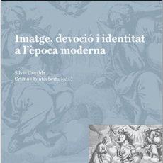 Libros: ART. IMATGE, DEVOCIÓ I IDENTITAT A L'ÈPOCA MODERNA - SILVIA CANALDA/CRISTINA FONTCUBERTA (EDS.). Lote 48389614