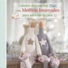 Libros: COSTURA. LABORES DECORATIVAS TILDA CON MOTIVOS INVERNALES PARA DECORAR LA CASA - TONE FINNANGER. Lote 45787160