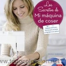 Libros: COSTURA. LOS SECRETOS DE MI MÁQUINA DE COSER - NICOLE VASBINDER. Lote 45787343