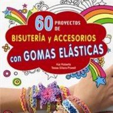 Libros: 60 PROYECTOS DE BISUTERÍA Y ACCESORIOS CON GOMAS ELÁSTICAS - KAT ROBERTS/TESSA SILLARS-POWELL. Lote 45787426