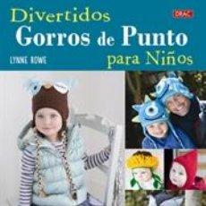 Libros: DIVERTIDOS GORROS DE PUNTO PARA NIÑOS - LYNNE ROWE. Lote 45787470