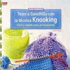 Libros: TEJER A GANCHILLO CON LA TÉCNICA KNOOKING FÁCIL Y RÁPIDO PARA PRINCIPIANTES - ANDREA BIEGEL. Lote 45787507