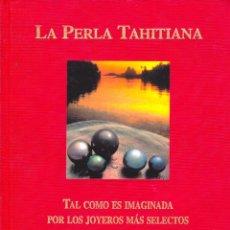 Libros: LA PERLA TAHITIANA. TAL COMO ES IMAGINADA POR LOS JOYEROS MÁS SELECTOS.. Lote 50527849