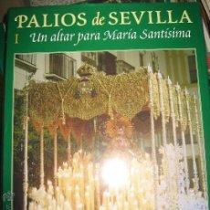 Libros: PALIOS DE SEVILLA VOL. I. UN ALTAR PARA MARIA SANTISIMA.. Lote 51581889