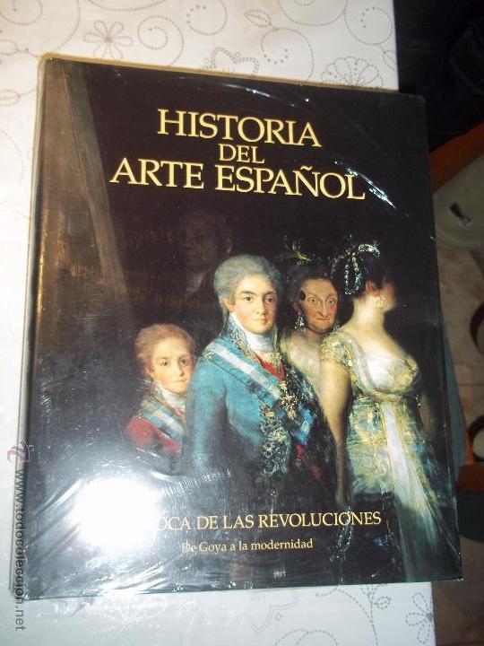 TOMO NOVENO HISTORIA DEL ARTE ESPAÑOL LA EPOCA DE LAS REVOLUCIONES DE GOYA A LA MODERNIDAD AÑO 2002 (Libros Nuevos - Bellas Artes, ocio y coleccionismo - Otros)