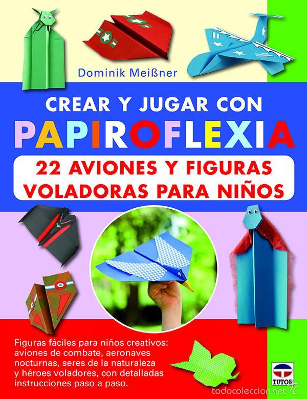 CREAR Y JUGAR CON PAPIROFLEXIA. 22 AVIONES Y FIGURAS VOLADORAS PARA NIÑOS - DOMINIK MEISSNER (Libros Nuevos - Bellas Artes, ocio y coleccionismo - Otros)