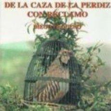Libros: LIBRO DE CAZA. DE LA CAZA DE LA PERDIZ CON RECLAMO. AUTOR DIEGO PEQUEÑO. Lote 195271833