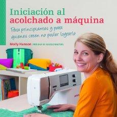 Libros: LABORES. PATCHWORK. INICIACIÓN AL ACOLCHADO A MÁQUINA - MOLLY HANSON. Lote 69014985