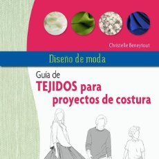 Libros: LABORES. DISEÑO DE MODA. GUÍA DE TEJIDOS PARA PROYECTOS DE COSTURA - CHRISTELLE BENEYTOUT. Lote 69015613