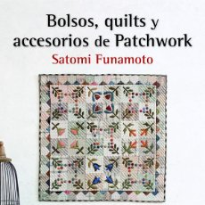 Libros: LABORES. BOLSOS, QUILTS Y ACCESORIOS DE PATCHWORK - SATOMI FUNAMOTO. Lote 69023689