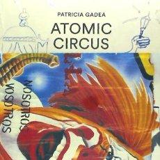 Livros: PATRICIA GADEA.ATOMIC-CIRCUS MUSEO NACIONAL CENTRO DE ARTE REINA SOFÍA. Lote 70751311