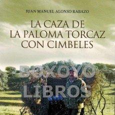 Libros: ALONSO RABAZO, JUAN MANUEL. LA CAZA DE LA PALOMA TORCAZ CON CIMBELES. Lote 38770766