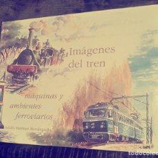 Libros: IMÁGENES DEL TREN. MÁQUINAS Y AMBIENTES FERROVIARIOS. LIBRO.. Lote 78445217