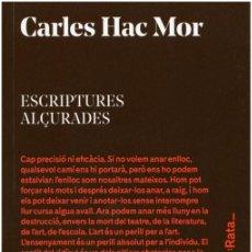 Libros: CARLES HAC MOR - ESCRIPTURES ALÇURADES (XVI PREMI JAUME FUSTER) - :RATA 2016 - CATALÁ. Lote 79057825