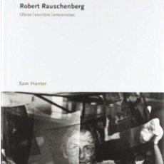 Libros: ROBERT RAUSCHENBERG OBRAS ESCRITOS ENTREVISTA SAM HUNTER POLÍGRAFA (2006) (1ª EDICIÓN) PLASTIFICADO. Lote 87538956