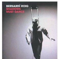 Libros: BERNARDÍ ROIG SHADOWS MUST DANCE ED GENERALITAT VALENCIANA ( 2009) (1ª EDICIÓN) PLASTIFICADO. Lote 87567012