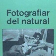 Libros: FOTOGRAFIAR DEL NATURAL EDITORIAL GUSTAVO GILI, S.L.. Lote 95166908