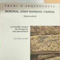Libros: PREMI D'ARQUEOLOGIA. MEMORIAL JOSEP BARBERÀ I FARRÀS. LA MURALLA ROMANA DE TARRAGONA.... Lote 95349298
