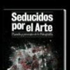 Libros: SEDUCIDOS POR EL ARTE: PASADO Y PRESENTE DE LA FOTOGRAFÍA EDICIONES TURNER, S.A.. Lote 95777962