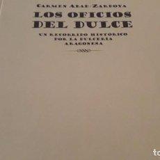 Libros: LOS OFICIOS DEL DULCE UN RECORRIDO HISTÓRICO POR LA DULCERÍA ARAGONESA. Lote 103675579