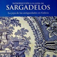 Libros: SARGADELOS LIBRO INTRODUCCIÓN A LA LOZA DE SARGADELOS 2009 DIRECTO DEL EDITOR. ULTIMAS UNIDADES. Lote 214947807